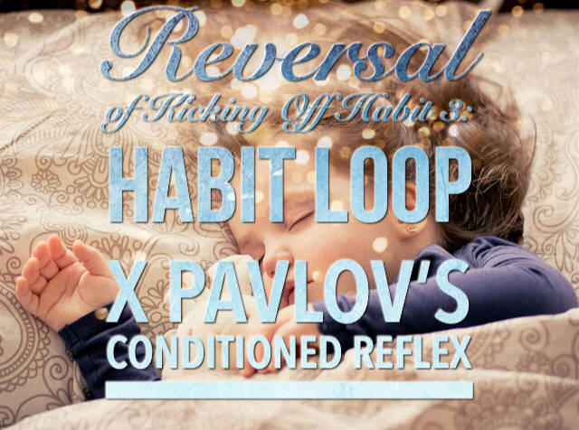 Reversal of Kicking off A Habit 3: Habit Loop x Pavlov's Conditioned Reflex