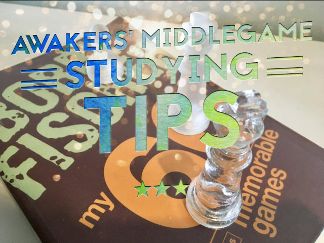Awakers' MiddleGame on Studying Tips (Part 1 of 3)